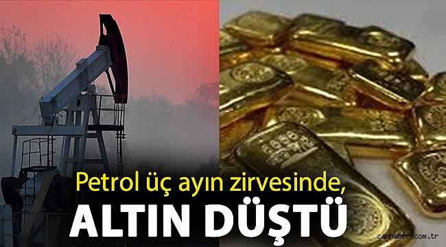 Petrol üç ayın zirvesinde, altın düştü