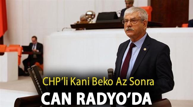 CHP İzmir Milletvekili Kani Beko Can Radyo'da Yayında...