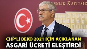 CHP'li Beko 2021 için açıklanan asgari ücreti eleştirdi: 50 milyon yurttaş 2021'i de sefalet içinde geçirecek!