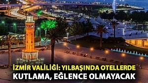 İzmir Valiliği: Yılbaşında otellerde kutlama, eğlence olmayacak