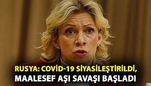 Rusya: Covid-19 siyasileştirildi, maalesef aşı savaşı başladı