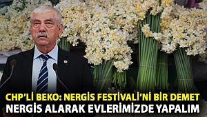 CHP'li Beko: Nergis Festivali'ni bir demet nergis alarak evlerimizde yapalım