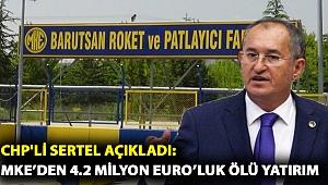 CHP'li Sertel Açıkladı: MKE'den 4.2 milyon Euro'luk ölü yatırım