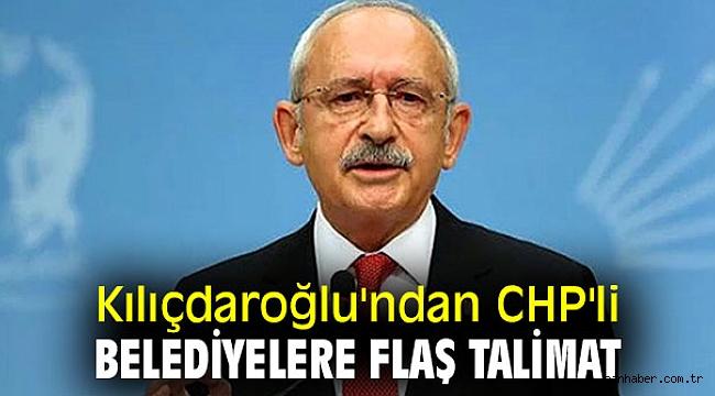CHP lideri Kılıçdaroğlu'ndan CHP'li belediyelere flaş talimat
