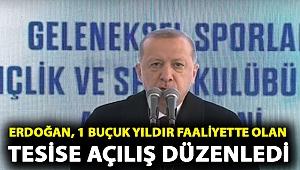 Erdoğan, 1 buçuk yıldır faaliyette olan tesise açılış düzenledi