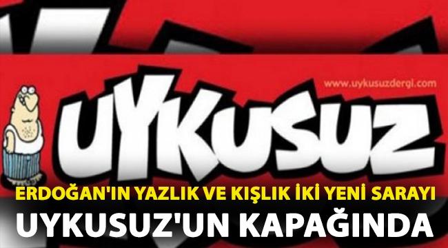 Erdoğan'ın yazlık ve kışlık iki yeni sarayı Uykusuz'un kapağında