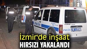 İzmir'de inşaat hırsızı yakalandı