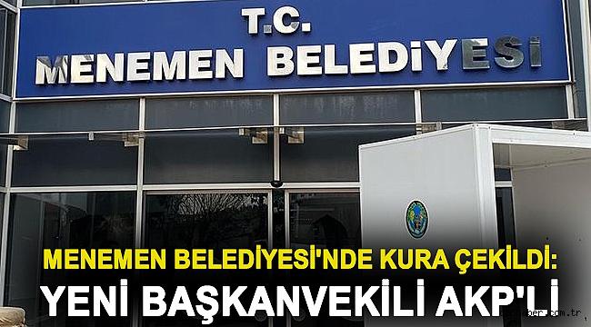 Menemen Belediyesi'nde kura çekildi: Yeni başkanvekili AKP'li