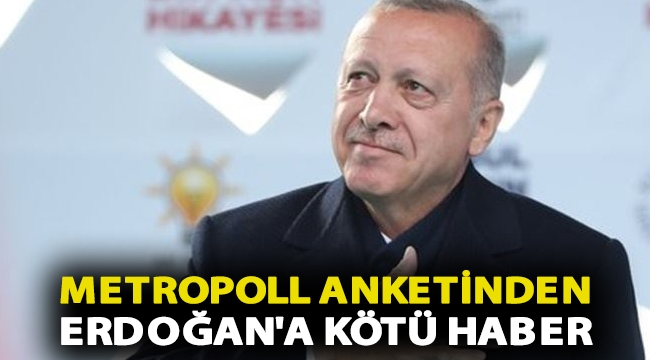 MetroPoll anketinden Erdoğan'a kötü haber