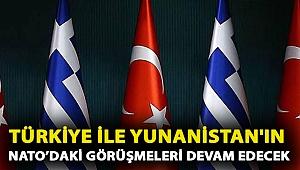 Türkiye ile Yunanistan'ın NATO'daki görüşmeleri devam edecek
