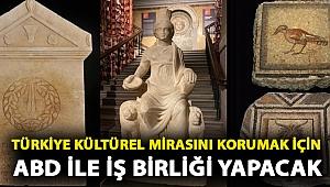 Türkiye kültürel mirasını korumak için ABD ile iş birliği yapacak