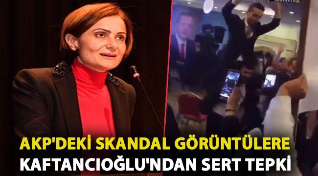 AKP'deki skandal görüntülere Kaftancıoğlu'ndan sert tepki