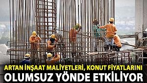 Artan inşaat maliyetleri, talebin yanında konut fiyatlarını olumsuz yönde etkiliyor