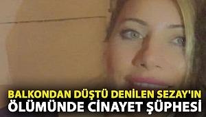 Balkondan düştü denilen Sezay'ın ölümünde cinayet şüphesi