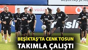 Beşiktaş'ta Cenk Tosun takımla çalıştı
