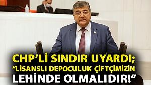"""CHP'li Sındır uyardı; """"Lisanslı Depoculuk çiftçimizin lehinde olmalıdır!"""""""