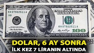 Dolar, 6 ay sonra ilk kez 7 liranın altında