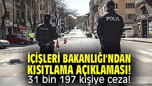 İçişleri Bakanlığı'ndan kısıtlama açıklaması! 31 bin 197 kişiye ceza!