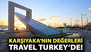 Karşıyaka'nın değerleri Travel Turkey'de!