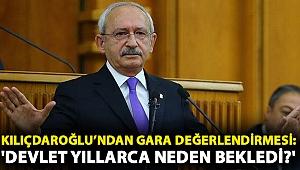 Kılıçdaroğlu'ndan Gara değerlendirmesi: 'Devlet yıllarca neden bekledi?'