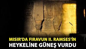 Mısır'da Firavun II. Ramses'in heykeline güneş vurdu