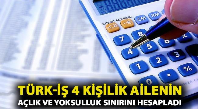 Türk-İş 4 kişilik ailenin açlık ve yoksulluk sınırını hesapladı