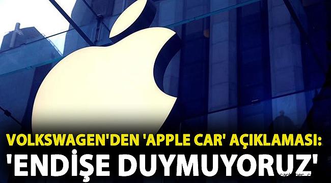 Volkswagen'den 'Apple Car' açıklaması: 'Endişe duymuyoruz'
