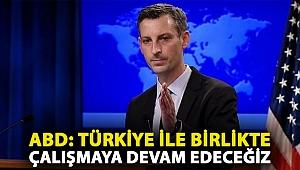 ABD: Türkiye ile birlikte çalışmaya devam edeceğiz