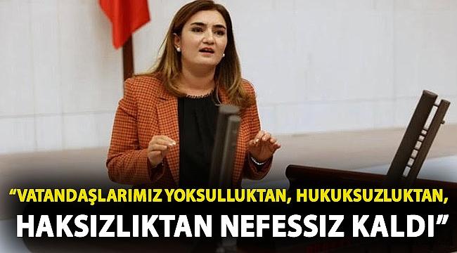 """CHP İzmir Milletvekili Av. Sevda Erdan Kılıç: """"Vatandaşlarımız yoksulluktan, hukuksuzluktan, haksızlıktan nefessiz kaldı"""""""