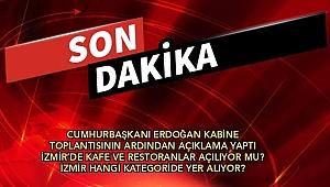 Cumhurbaşkanı Erdoğan Kabine Toplantısının Ardından Açıklama Yaptı: İzmir'de kafe ve restoranlar açılıyor mu?