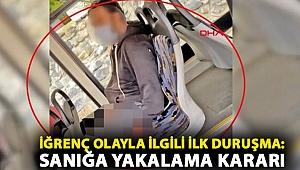 İETT otobüsündeki iğrenç olayla ilgili ilk duruşma: Sanığa yakalama kararı