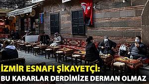 İzmir esnafı şikayetçi: Bu kararlar derdimize derman olmaz