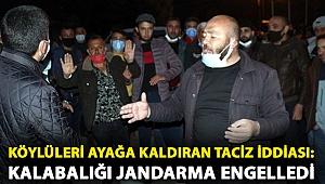 Köylüleri ayağa kaldıran taciz iddiası: Kalabalığı jandarma engelledi