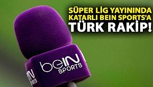 Süper Lig yayınında Katarlı beIN Sports'a Türk rakip!
