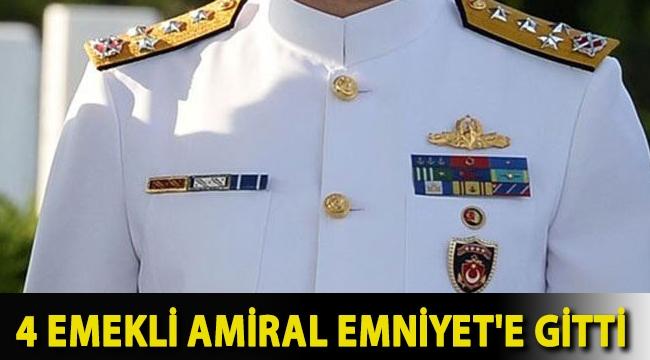 4 Emekli Amiral Emniyet'e gitti