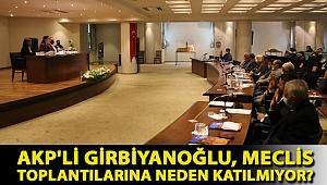 AKP'li Girbiyanoğlu, Meclis toplantılarına neden katılmıyor?