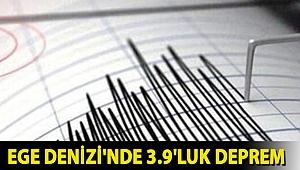 Ege Denizi'nde 3.9'luk deprem