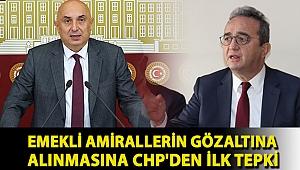 Emekli Amirallerin gözaltına alınmasına CHP'den ilk tepki