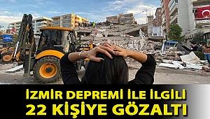 İzmir depremi ile ilgili 22 kişiye gözaltı, 17 kamu görevlisine soruşturma