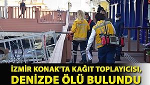 İzmir Konak'ta kağıt toplayıcısı, denizde ölü bulundu