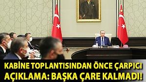 Kabine toplantısından önce çarpıcı açıklama: Başka çare kalmadı!