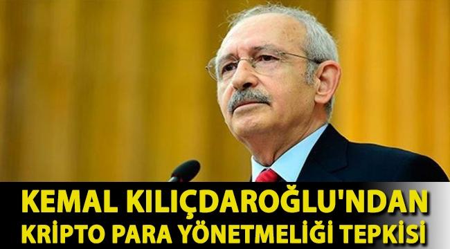 Kemal Kılıçdaroğlu'ndan kripto para yönetmeliği tepkisi