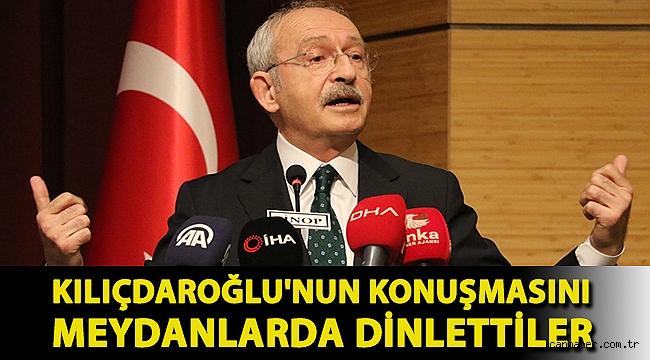 Kılıçdaroğlu'nun konuşmasını meydanlarda dinlettiler