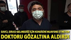 Savcı, sırası gelmediği için kendisini muayene etmeyen doktoru gözaltına aldırdı