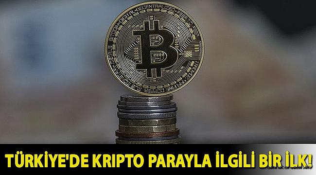 Türkiye'de kripto parayla ilgili bir ilk!