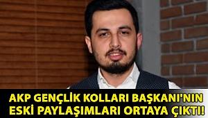 AKP Gençlik Kolları Başkanı'nın eski paylaşımları ortaya çıktı!