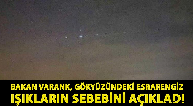 Bakan Varank, gökyüzündeki esrarengiz ışıkların sebebini açıkladı