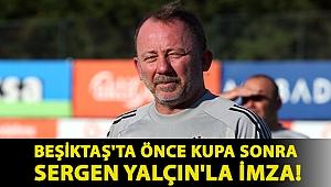 Beşiktaş'ta önce kupa sonra Sergen Yalçın'la imza!