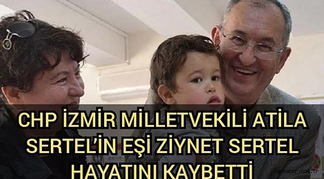 CHP İzmir Milletvekili Atila Sertel'in eşi Ziynet Sertel hayatını kaybetti
