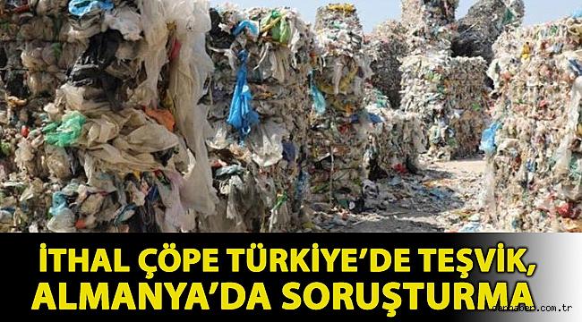 CHP'li Bakan: İthal çöpe Türkiye'de teşvik, Almanya'da soruşturma